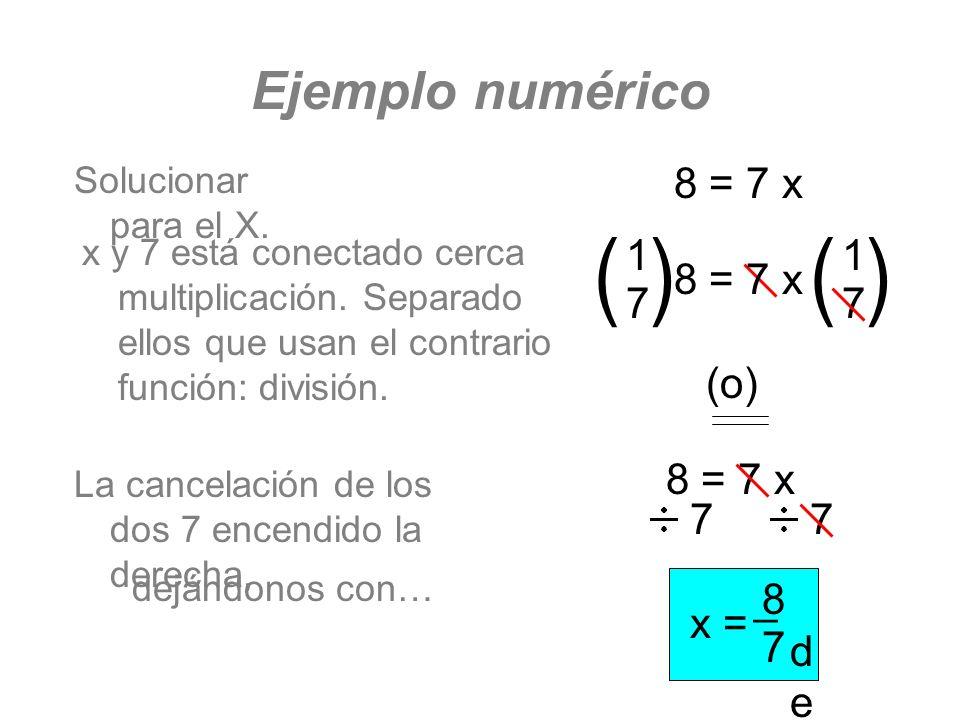 ( ) Ejemplo numérico 8 = 7 x 1 7 8 = 7 x (o) 8 = 7 x 7 x = 8 7 _ del _