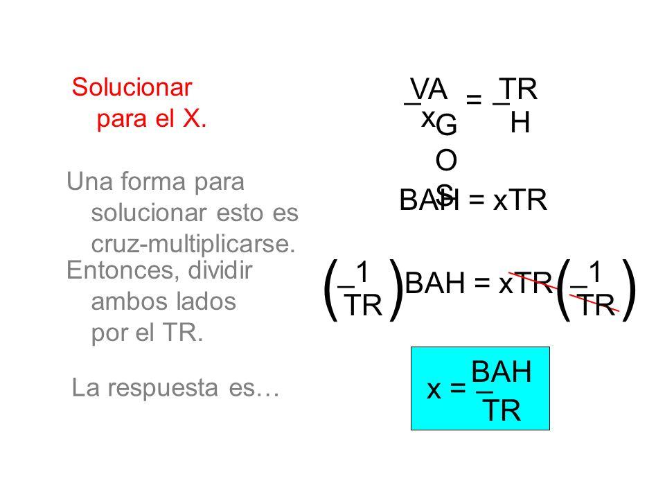 ( ) _ x VAGOS = TR H BAH = xTR 1 TR _ BAH = xTR _ BAH TR x =