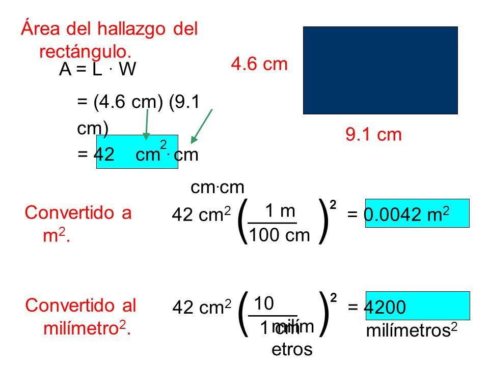 ( ) ( ) A = L . W = (4.6 cm) (9.1 cm) ____ ____