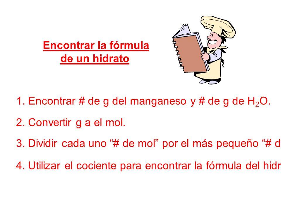 Encontrar la fórmula de un hidrato. 1. Encontrar # de g del manganeso y # de g de H2O. 2. Convertir g a el mol.