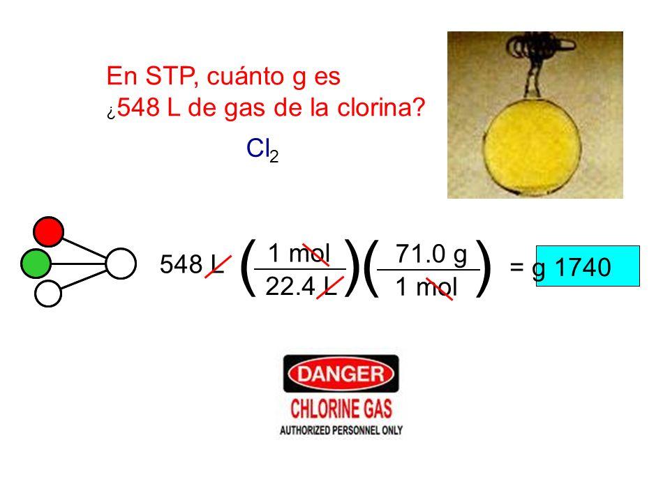( ) ( ) En STP, cuánto g es Cl2 1 mol 71.0 g 548 L = g 1740 22.4 L