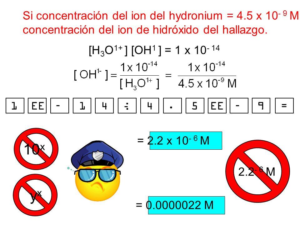 10x yx Si concentración del ion del hydronium = 4.5 x 10- 9 M,