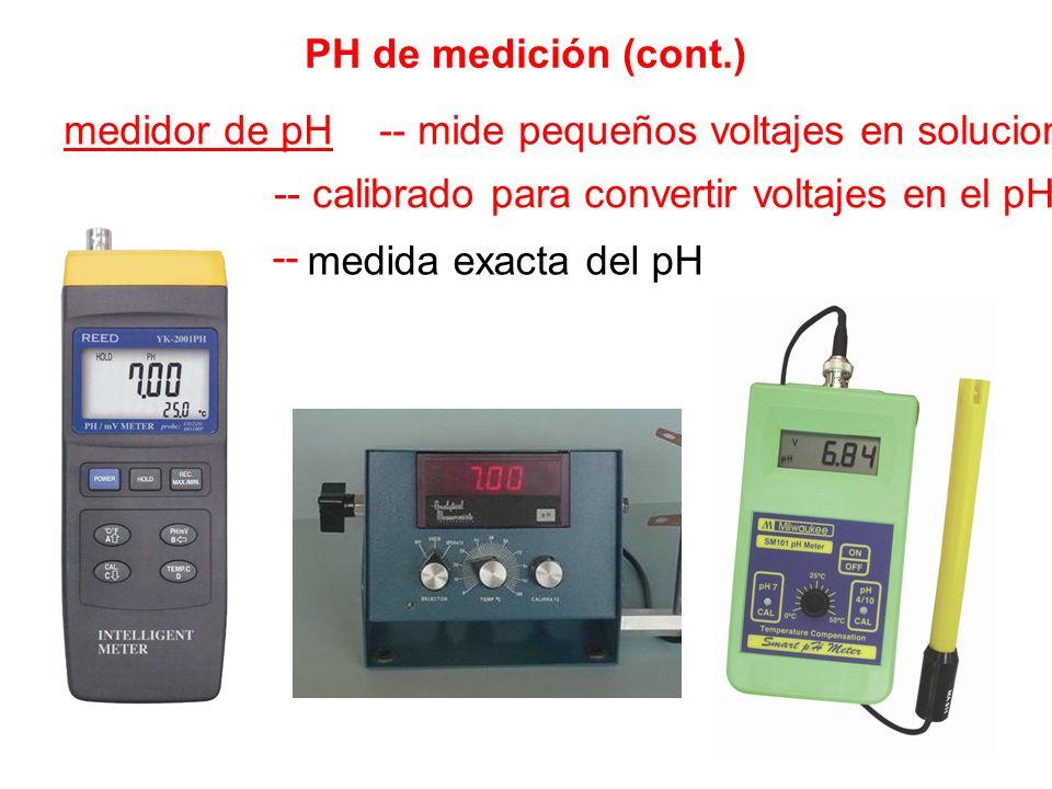 PH de medición (cont.) medidor de pH -- mide pequeños voltajes en soluciones. -- calibrado para convertir voltajes en el pH.