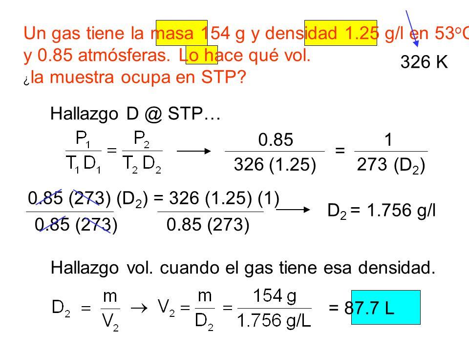 Un gas tiene la masa 154 g y densidad 1.25 g/l en 53oC