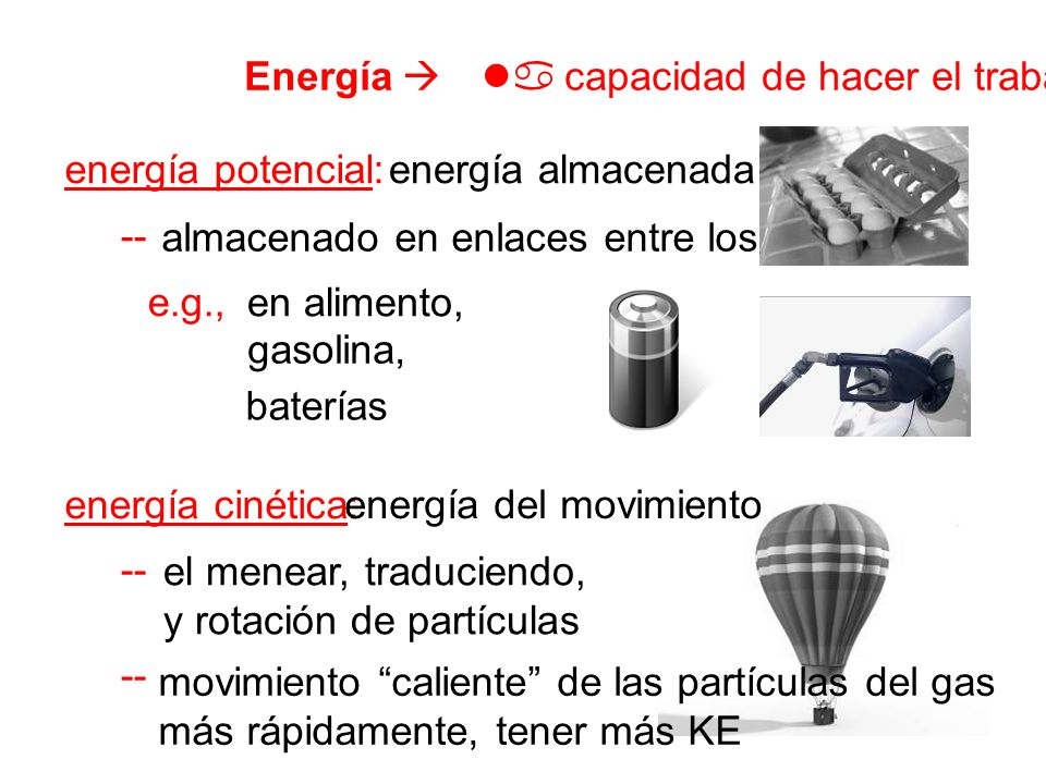 Energía  capacidad de hacer el trabajo. energía potencial: energía almacenada. -- almacenado en enlaces entre los átomos.