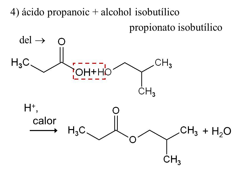 4) ácido propanoic + alcohol isobutílico