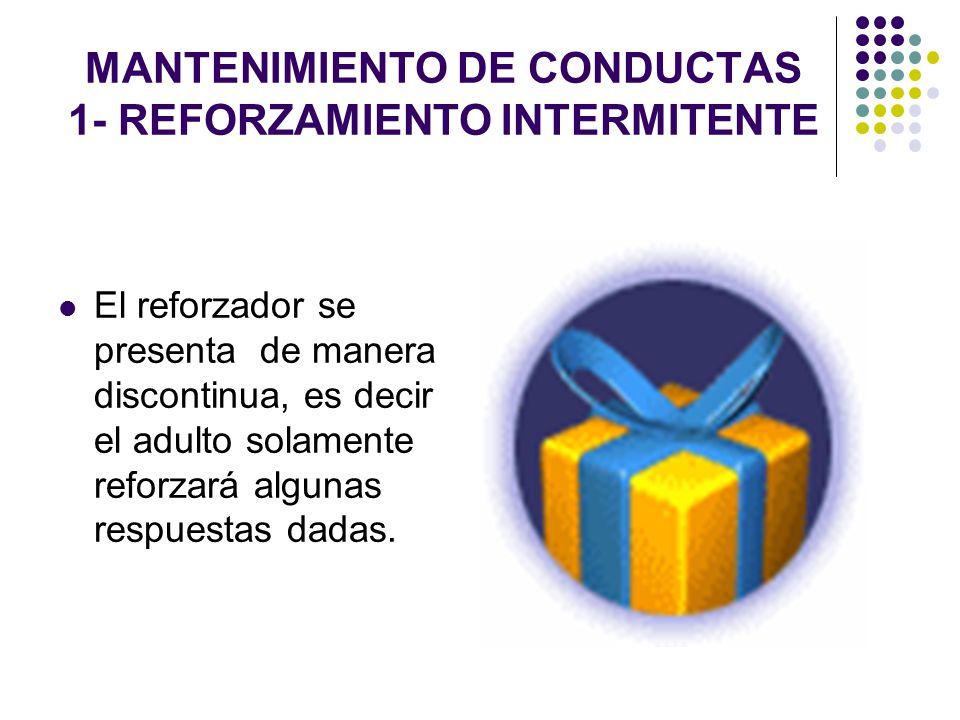 MANTENIMIENTO DE CONDUCTAS 1- REFORZAMIENTO INTERMITENTE