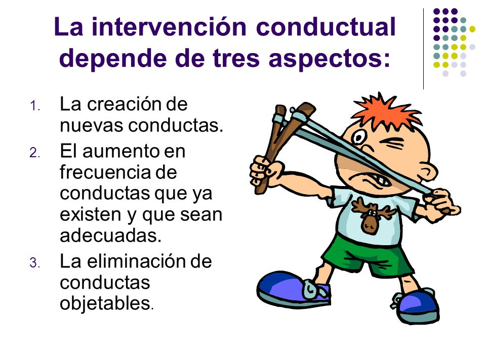 La intervención conductual depende de tres aspectos: