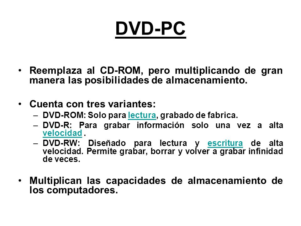 DVD-PC Reemplaza al CD-ROM, pero multiplicando de gran manera las posibilidades de almacenamiento. Cuenta con tres variantes: