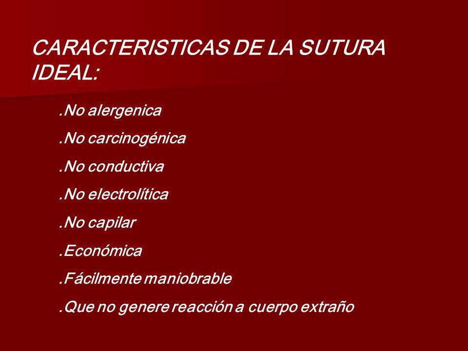 CARACTERISTICAS DE LA SUTURA IDEAL: