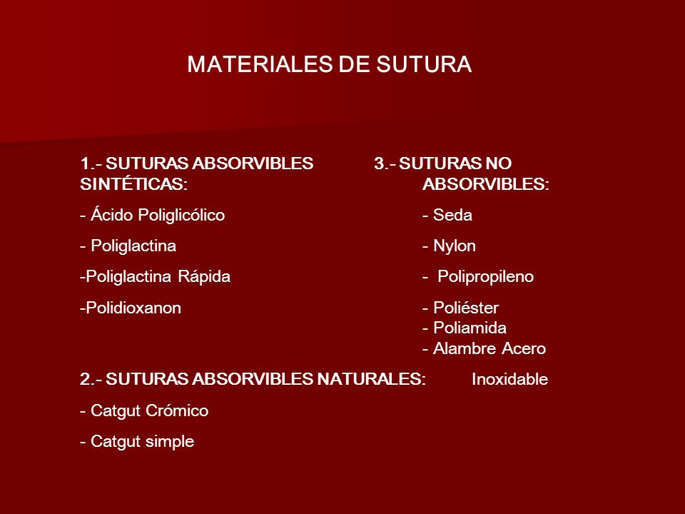 MATERIALES DE SUTURA 1.- SUTURAS ABSORVIBLES 3.- SUTURAS NO SINTÉTICAS: ABSORVIBLES: