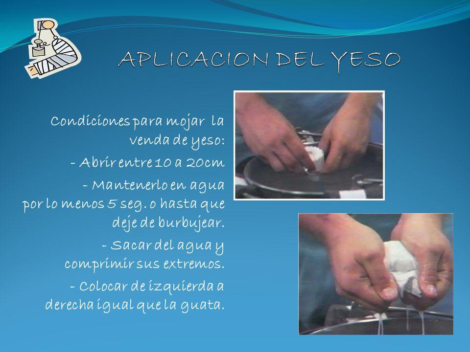 APLICACION DEL YESO Condiciones para mojar la venda de yeso: