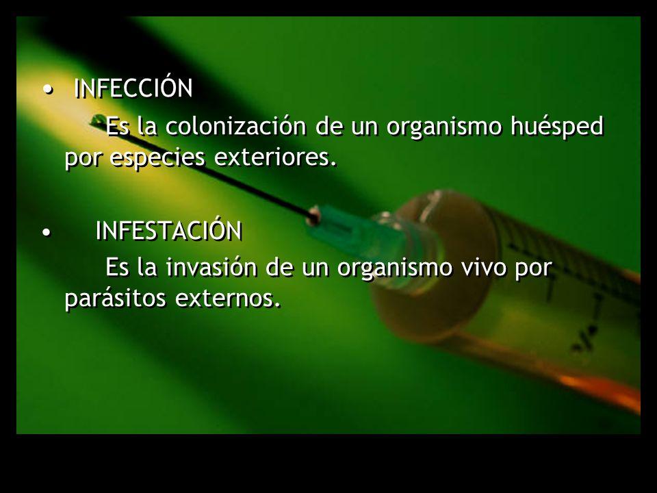 Infección Es la colonización de un organismo huésped por especies exteriores. Infestación.