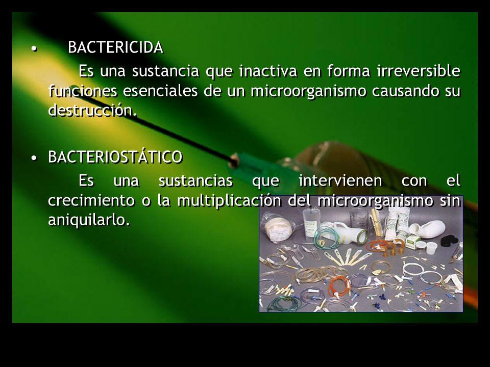 Bactericida Es una sustancia que inactiva en forma irreversible funciones esenciales de un microorganismo causando su destrucción.