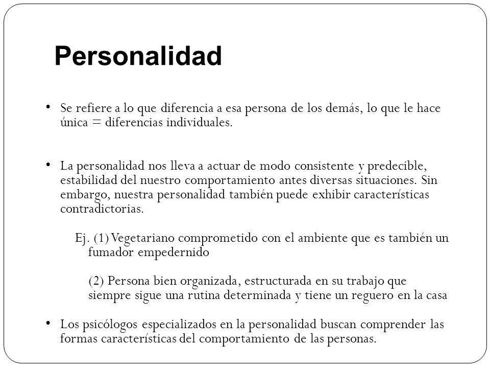Personalidad Se refiere a lo que diferencia a esa persona de los demás, lo que le hace única = diferencias individuales.