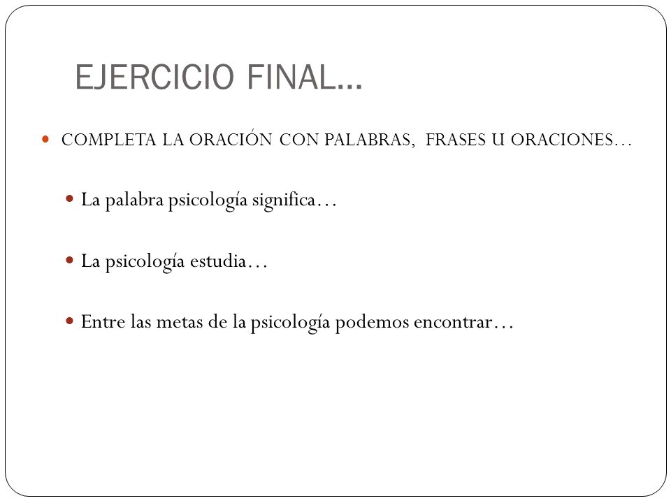 EJERCICIO FINAL… La palabra psicología significa…