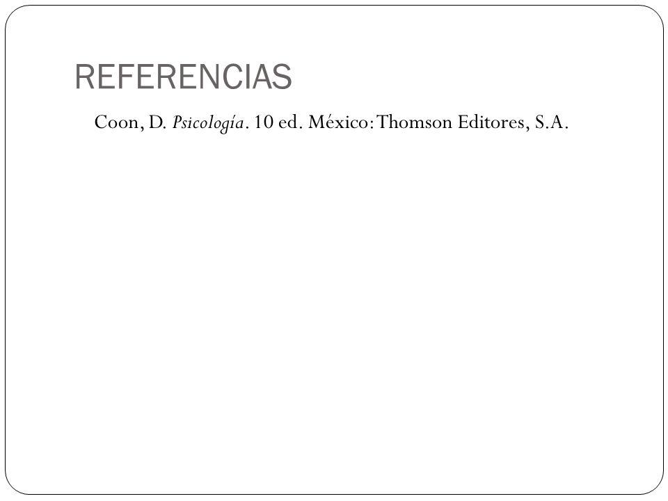 REFERENCIAS Coon, D. Psicología. 10 ed. México: Thomson Editores, S.A.