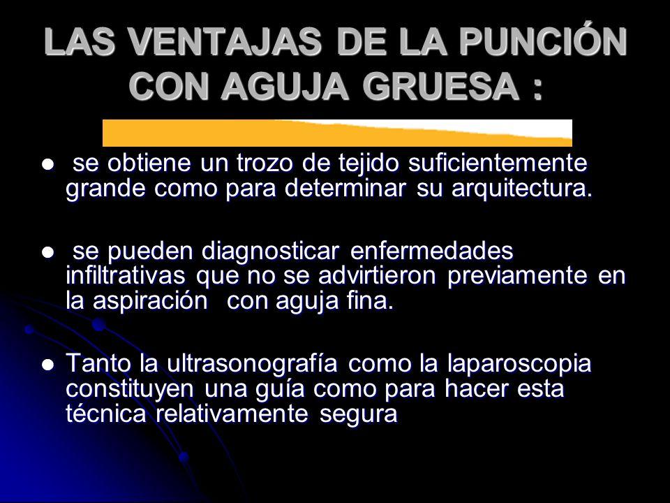 LAS VENTAJAS DE LA PUNCIÓN CON AGUJA GRUESA :