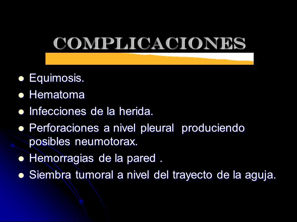 COMPLICACIONES Equimosis. Hematoma Infecciones de la herida.