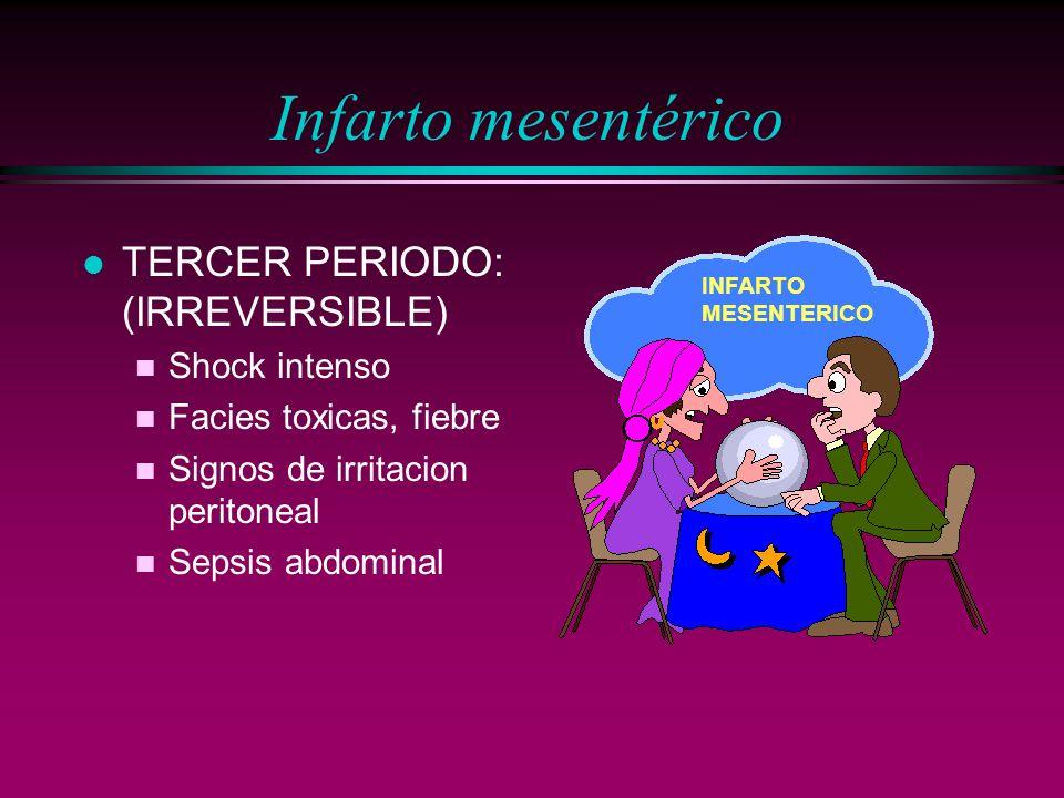 Infarto mesentérico TERCER PERIODO: (IRREVERSIBLE) Shock intenso