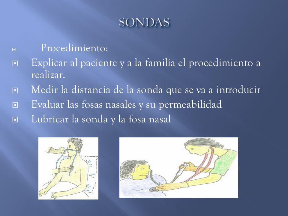 SONDAS Procedimiento: Explicar al paciente y a la familia el procedimiento a realizar. Medir la distancia de la sonda que se va a introducir.