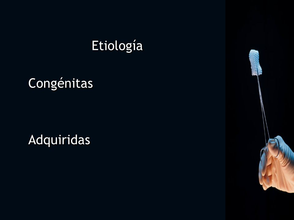 Etiología Congénitas Adquiridas