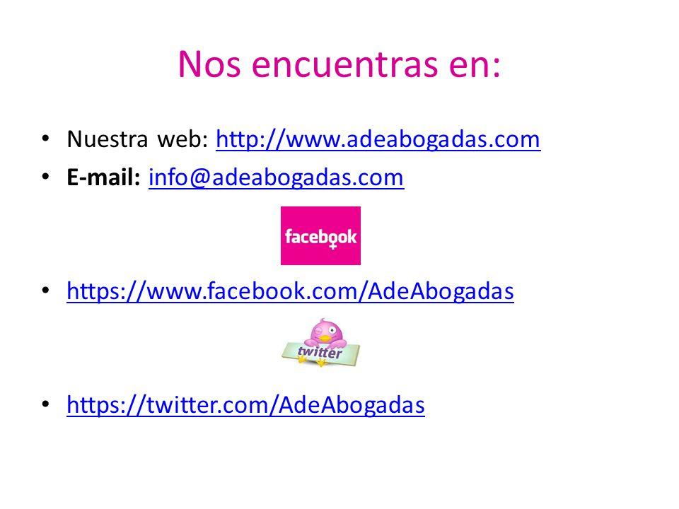 Nos encuentras en: Nuestra web: http://www.adeabogadas.com