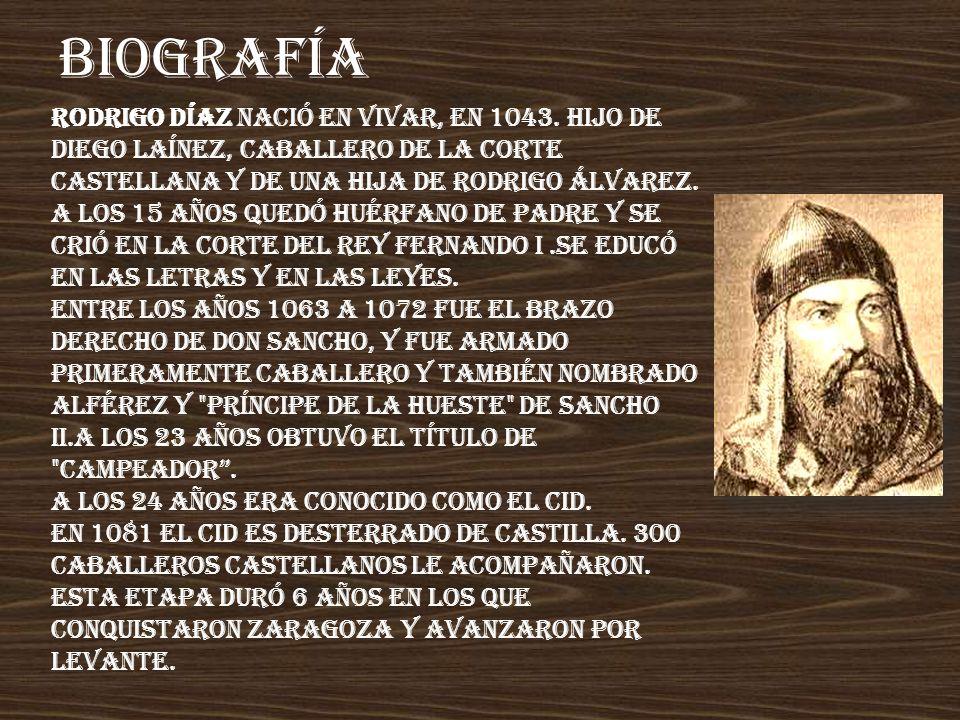BIOGRAFÍA Rodrigo Díaz nació en Vivar, en 1043. Hijo de Diego Laínez, caballero de la Corte Castellana y de una hija de Rodrigo Álvarez.