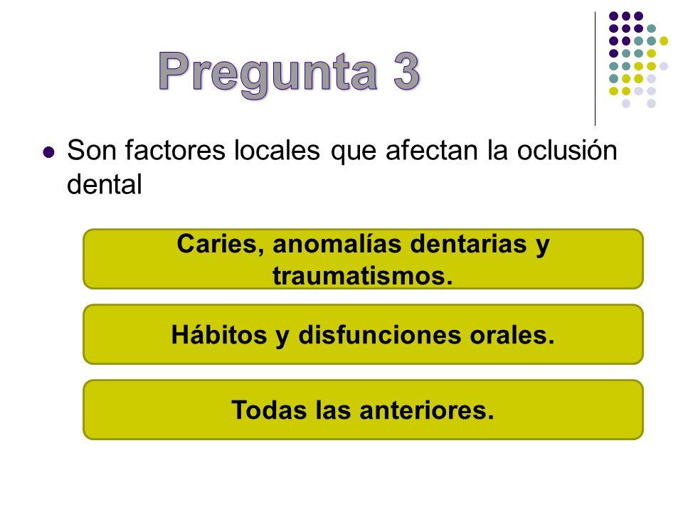 Pregunta 3 Son factores locales que afectan la oclusión dental