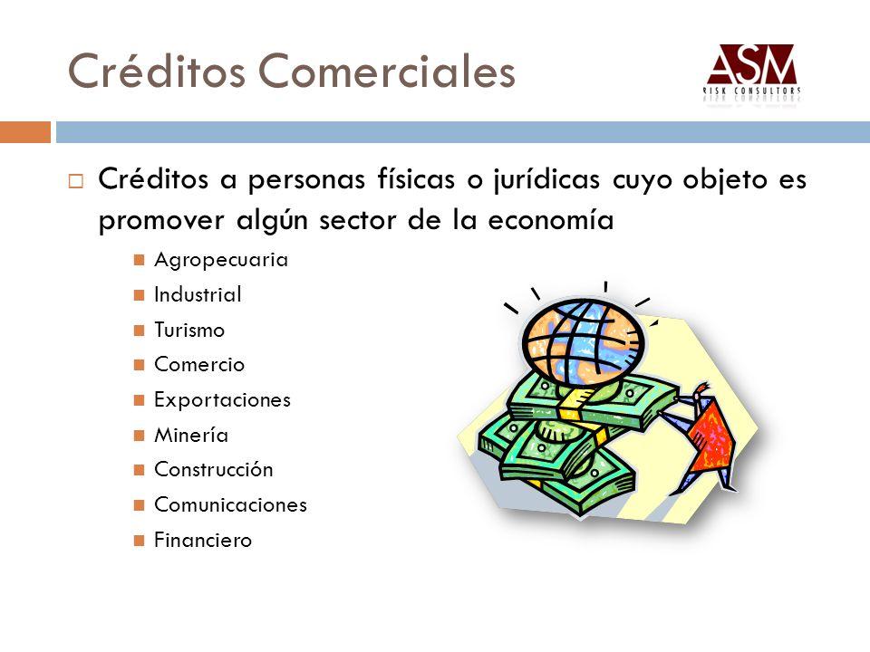 Créditos Comerciales Créditos a personas físicas o jurídicas cuyo objeto es promover algún sector de la economía.