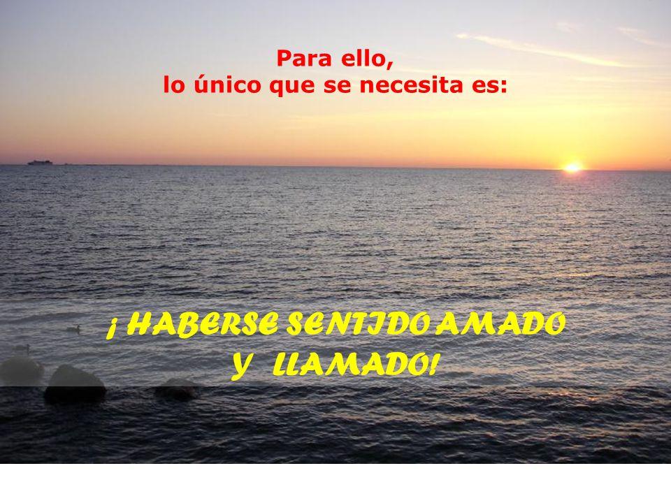 ¡ HABERSE SENTIDO AMADO Y LLAMADO!