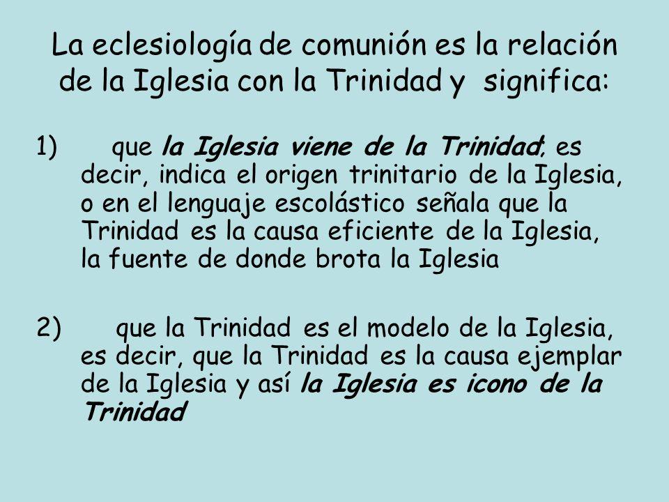 La eclesiología de comunión es la relación de la Iglesia con la Trinidad y significa: