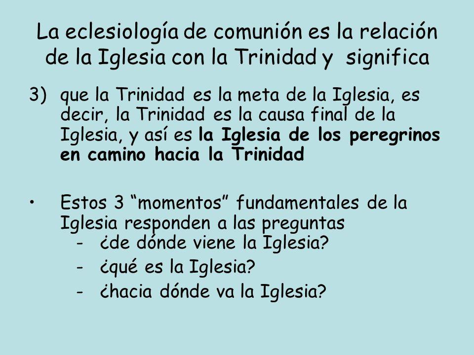 La eclesiología de comunión es la relación de la Iglesia con la Trinidad y significa