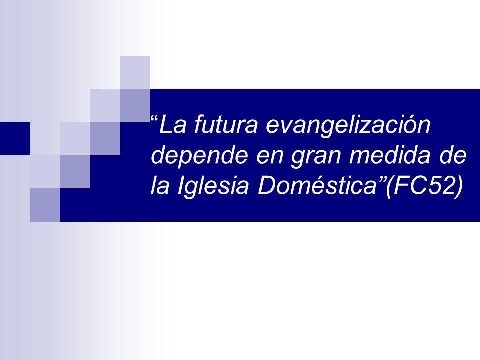 La futura evangelización depende en gran medida de la Iglesia Doméstica (FC52)