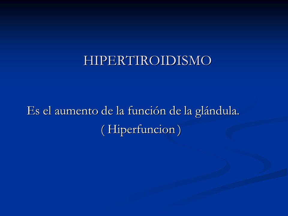 HIPERTIROIDISMO Es el aumento de la función de la glándula.