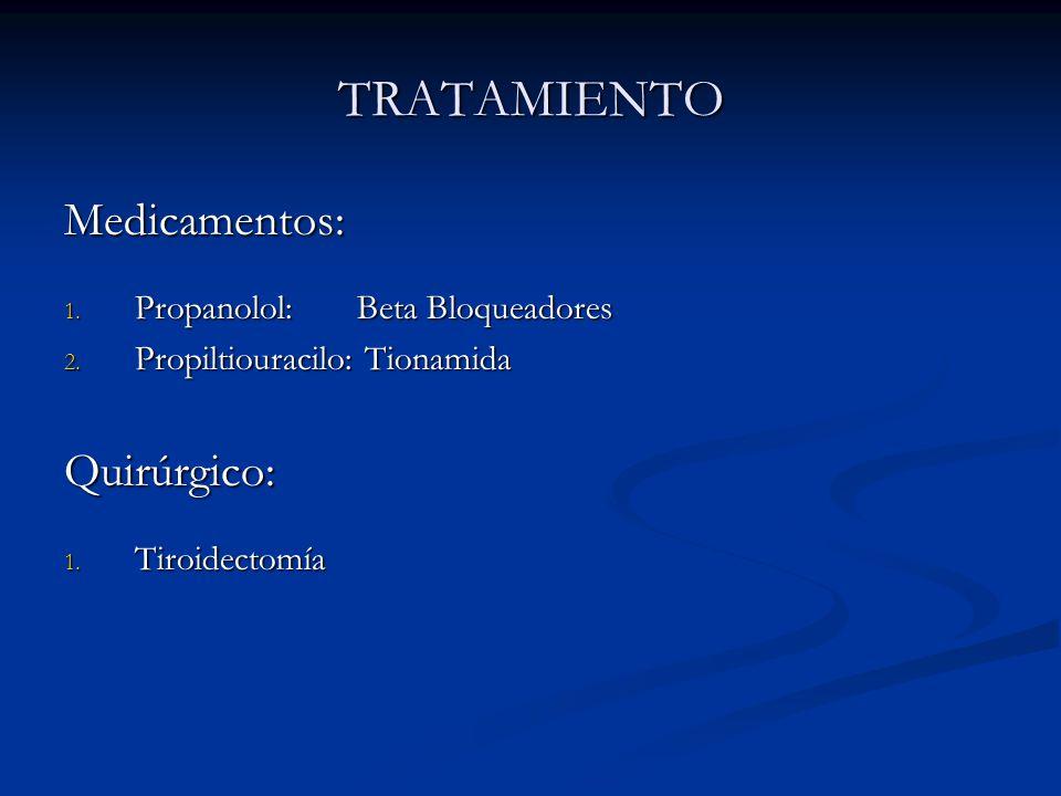 TRATAMIENTO Medicamentos: Quirúrgico: Propanolol: Beta Bloqueadores