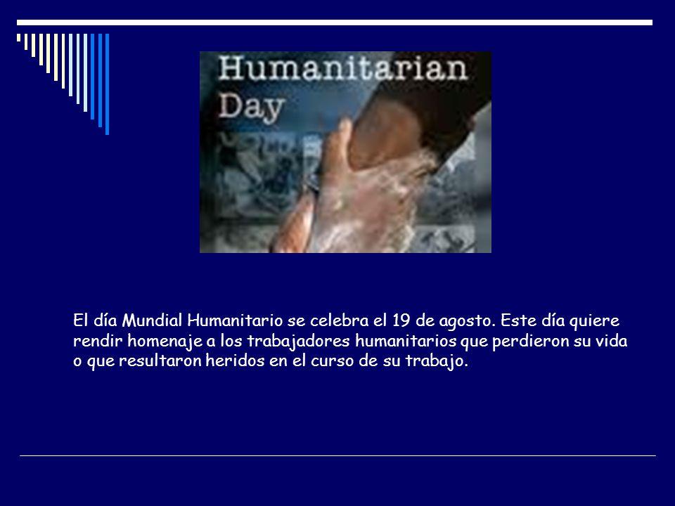 El día Mundial Humanitario se celebra el 19 de agosto. Este día quiere