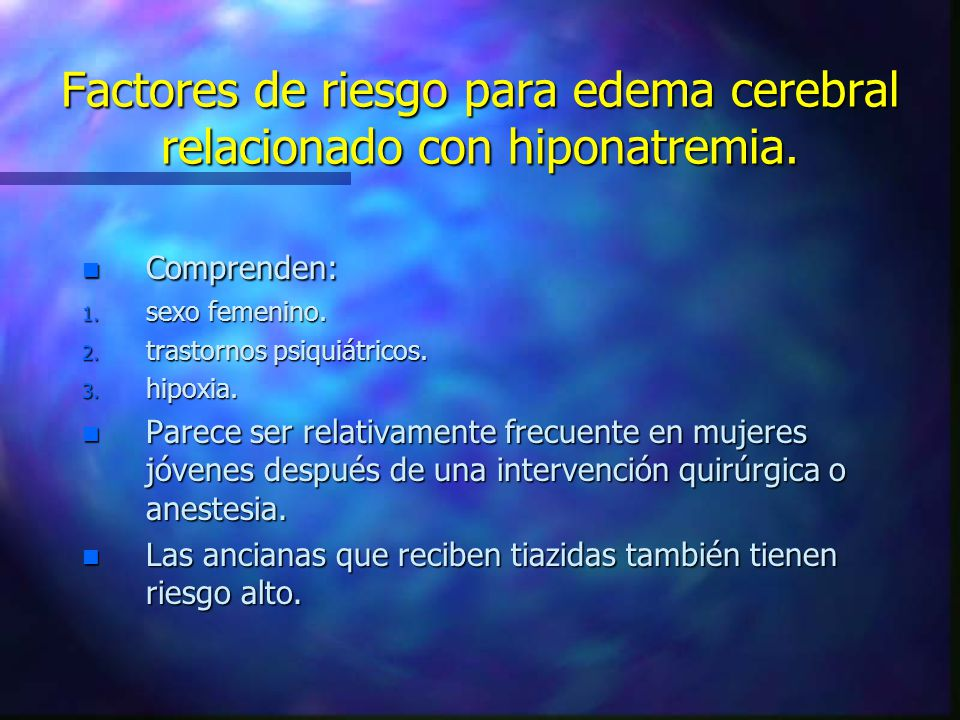 Factores de riesgo para edema cerebral relacionado con hiponatremia.