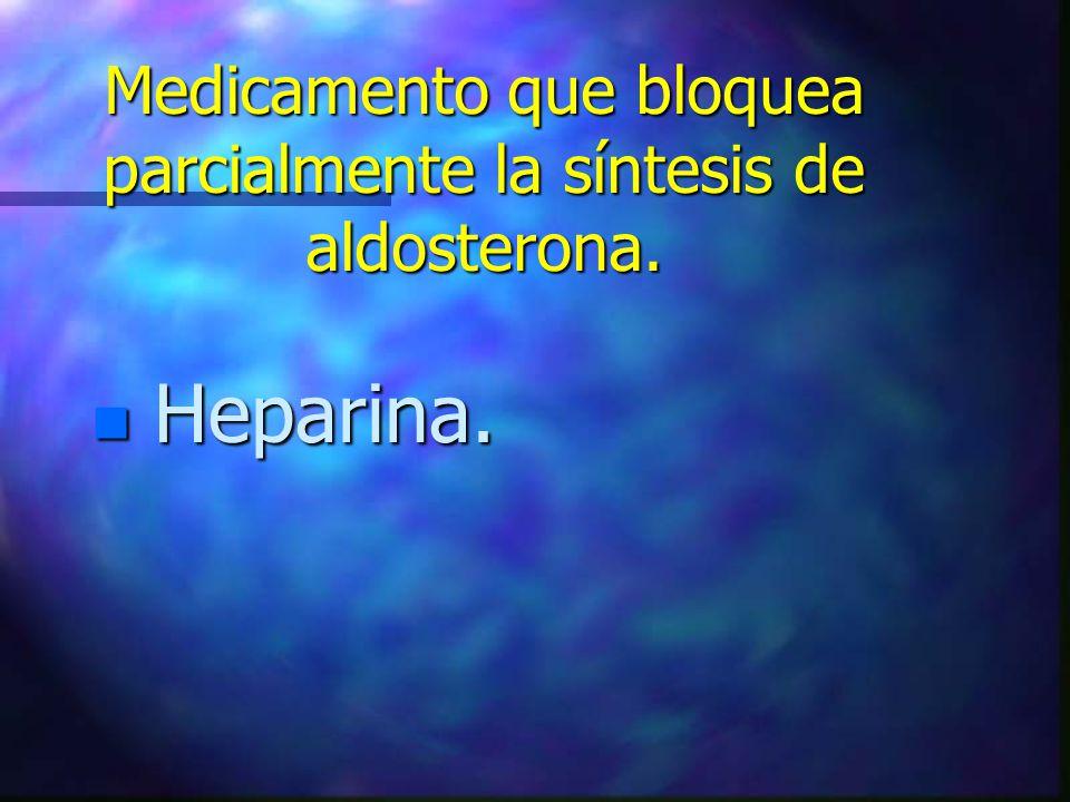 Medicamento que bloquea parcialmente la síntesis de aldosterona.