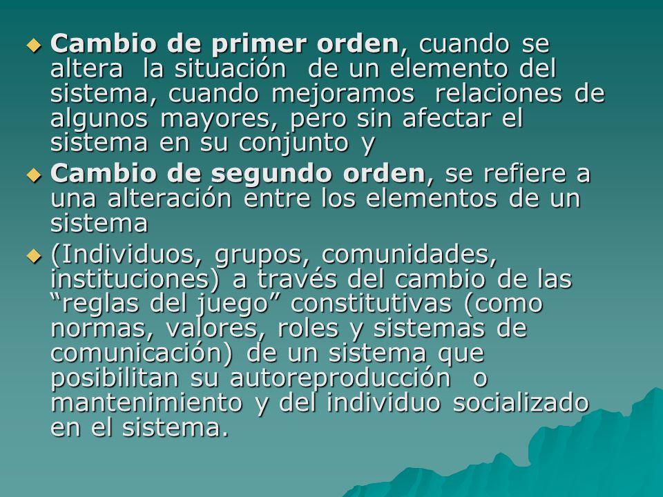 Cambio de primer orden, cuando se altera la situación de un elemento del sistema, cuando mejoramos relaciones de algunos mayores, pero sin afectar el sistema en su conjunto y