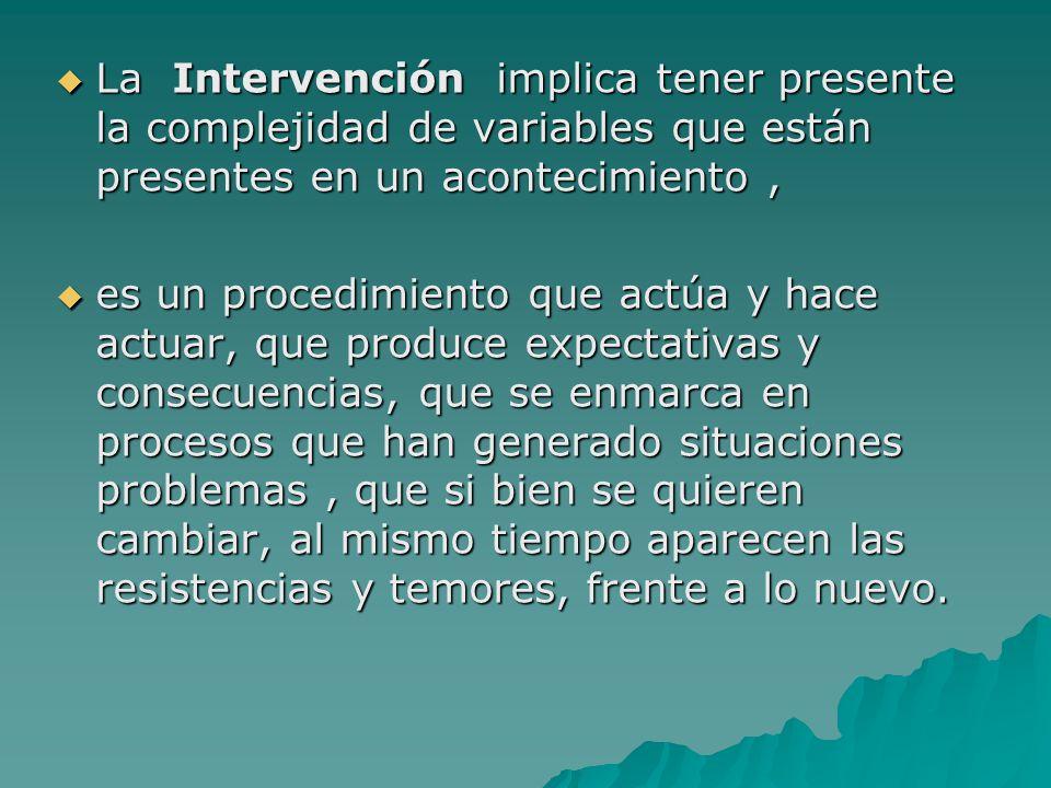 La Intervención implica tener presente la complejidad de variables que están presentes en un acontecimiento ,