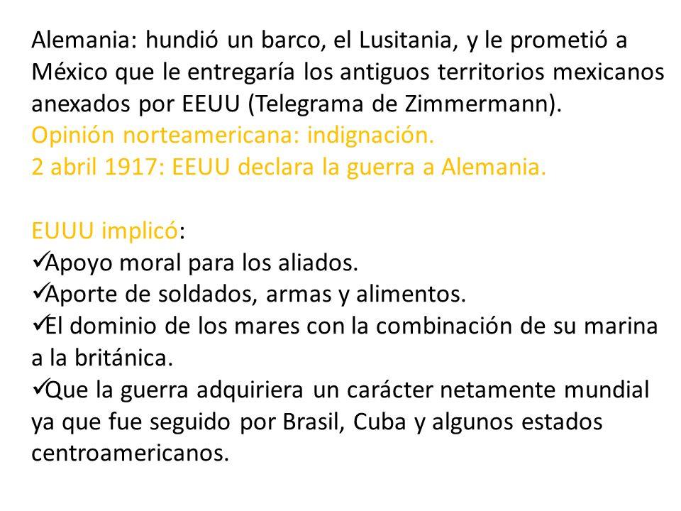 Alemania: hundió un barco, el Lusitania, y le prometió a México que le entregaría los antiguos territorios mexicanos anexados por EEUU (Telegrama de Zimmermann).