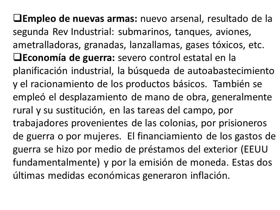 Empleo de nuevas armas: nuevo arsenal, resultado de la segunda Rev Industrial: submarinos, tanques, aviones, ametralladoras, granadas, lanzallamas, gases tóxicos, etc.