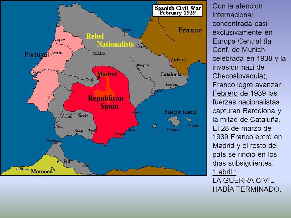 Con la atención internacional concentrada casi exclusivamente en Europa Central (la Conf. de Munich celebrada en 1938 y la invasión nazi de Checoslovaquia), Franco logró avanzar.