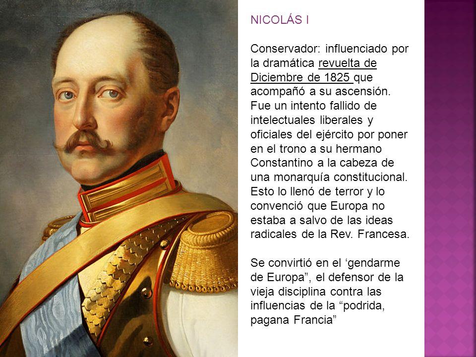 NICOLÁS I Conservador: influenciado por la dramática revuelta de Diciembre de 1825 que acompañó a su ascensión.