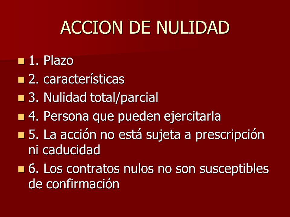 ACCION DE NULIDAD 1. Plazo 2. características 3. Nulidad total/parcial