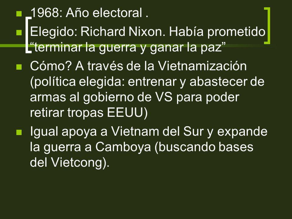 1968: Año electoral . Elegido: Richard Nixon. Había prometido terminar la guerra y ganar la paz