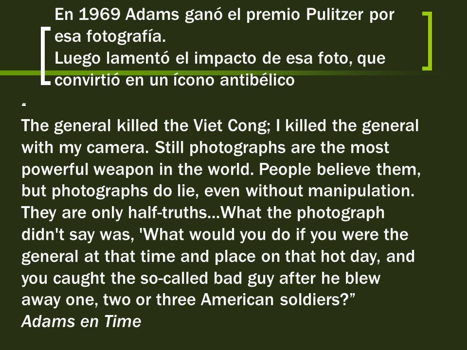 En 1969 Adams ganó el premio Pulitzer por esa fotografía.