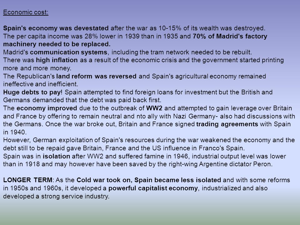 Economic cost:Spain s economy was devestated after the war as 10-15% of its wealth was destroyed.