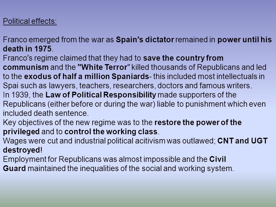 Political effects:Franco emerged from the war as Spain s dictator remained in power until his death in 1975.